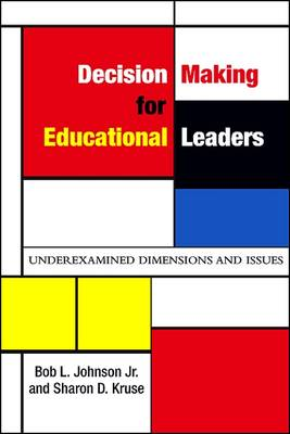 Decision Making for Educational Leaders: Underexamined Dimensions and Issues