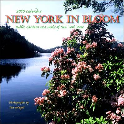 New York in Bloom, 2010 Calendar: Public Gardens and Parks of New York State