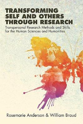 Transforming Self and Others through Research: Transpersonal Research Methods and Skills for the Human Sciences and Humanities