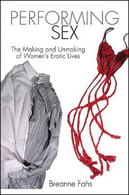 Performing Sex: The Making and Unmaking of Women's Erotic Lives