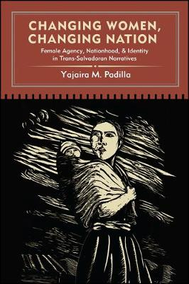 Changing Women, Changing Nation: Female Agency, Nationhood, and Identity in Trans-Salvadoran Narratives