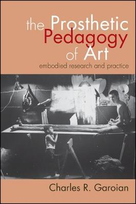 The Prosthetic Pedagogy of Art: Embodied Research and Practice