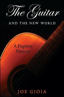The Guitar and the New World: A Fugitive History