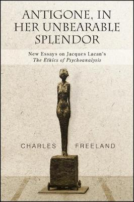 Antigone, in Her Unbearable Splendor: New Essays on Jacques Lacan's The Ethics of Psychoanalysis