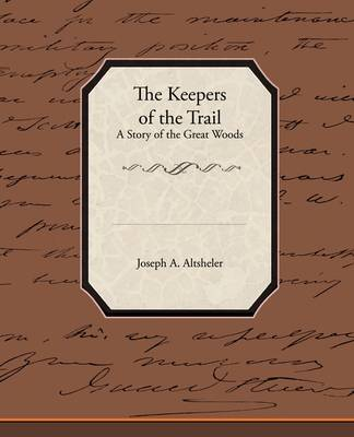 The Keepers of the Trail a Story of the Great Woods