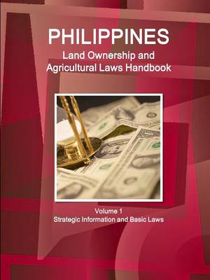 Philippines Land Ownership and Agricultural Laws Handbook Volume 1 Strategic Information and Basic Laws