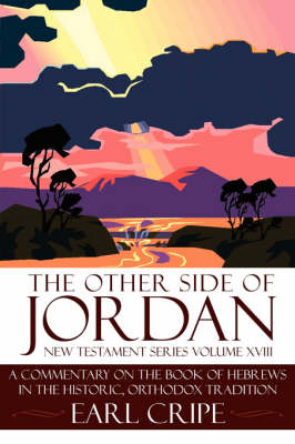 The Other Side of Jordan: A Commentary on the Book of Hebrews in the Historic, Orthodox Tradition: New Testament Series Volume XVIII
