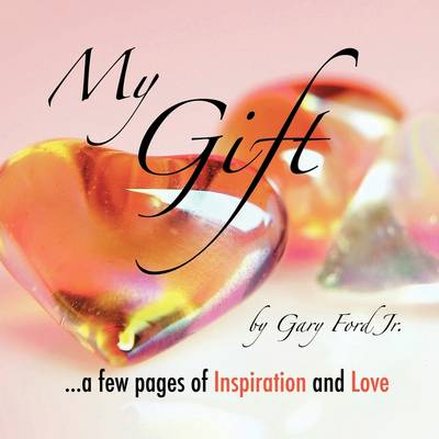 My Gift: ..a Few Pages of Inspiration and Love
