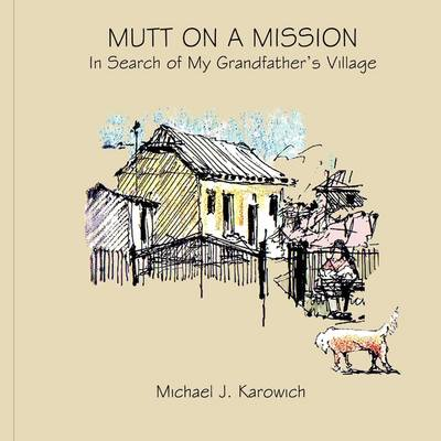 Mutt on a Mission: (In Search of My Grandfather's Village)