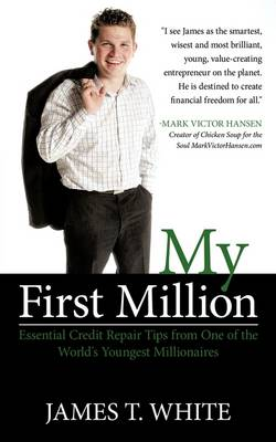 My First Million: Essential Credit Repair Tips from One of the World's Youngest Millionaires