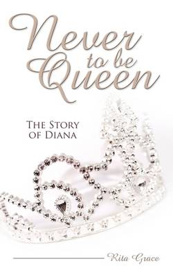 Never To Be Queen: The Story of Diana