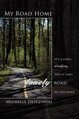 My Road Home: It's a Long, Winding and at Times Lonely Road We Take Home!