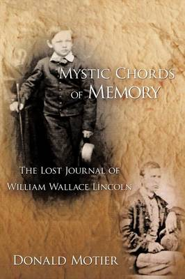Mystic Chords of Memory: The Lost Journal of William Wallace Lincoln