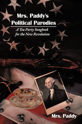 Mrs. Paddy's Political Parodies: A Tea Party Songbook for the New Revolution