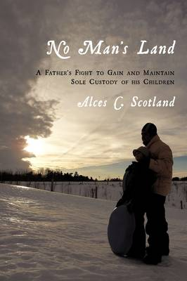 No Man's Land: A Father's Fight to Gain and Maintain Sole Custody of His Children