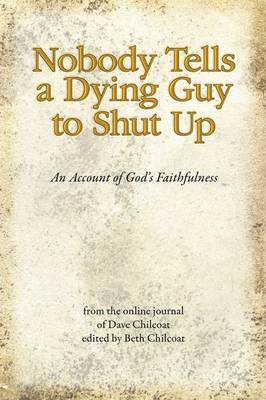 Nobody Tells a Dying Guy to Shut Up: An Account of God's Faithfulness