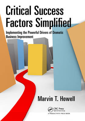 Critical Success Factors Simplified: Implementing the Powerful Drivers of Dramatic Business Improvement