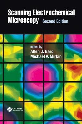 Scanning Electrochemical Microscopy, Second Edition