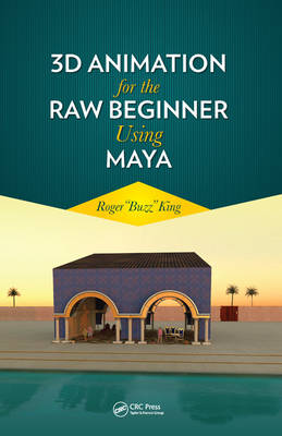 3D Animation for the Raw Beginner Using Maya
