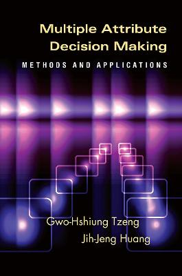 Multiple Attribute Decision Making: Methods and Applications