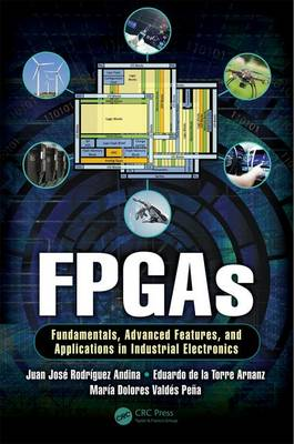 FPGAs: Fundamentals, Advanced Features, and Applications in Industrial Electronics