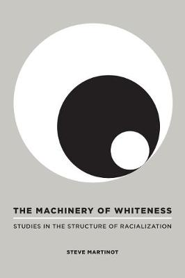 The Machinery of Whiteness: Studies in the Structure of Racialization