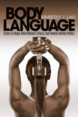 Body Language: Sisters in Shape, Black Women's Fitness, and Feminist Identity Politics