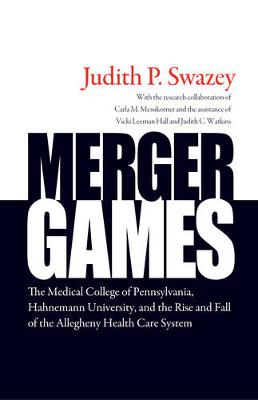 Merger Games: The Medical College of Pennsylvania, Hahnemann University, and the Rise and Fall of the Allegheny Healthcare System
