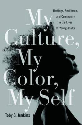 My Culture, My Color, My Self: Heritage, Resilience, and Community in the Lives of Young Adults