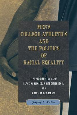 Men's College Athletics and the Politics of Racial Equality: Five Pioneer Stories of Black Manliness, White Citizenship, and American Democracy
