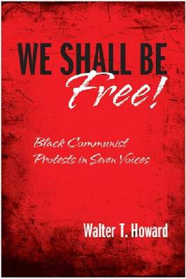 We Shall Be Free!: Black Communist Protests in Seven Voices