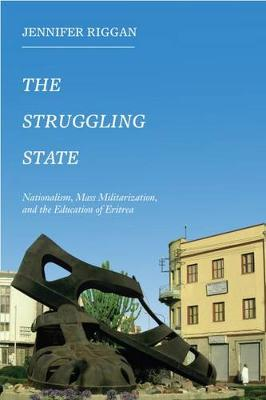 The Struggling State: Nationalism, Mass Militarization, and the Education of Eritrea