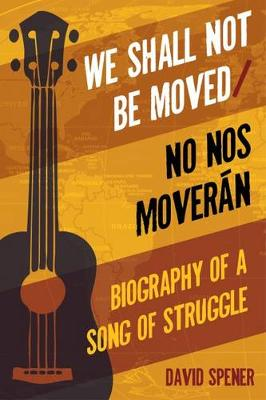 We Shall Not Be Moved/No nos moveran: Biography of a Song of Struggle