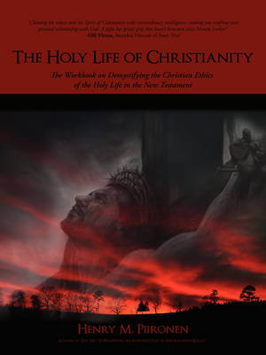 The Holy Life of Christianity: The Workbook on Demystifying the Christian Ethics of the Holy Life in the New Testament
