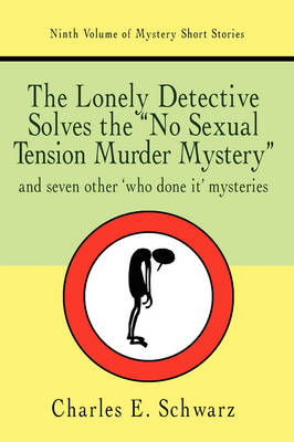 The Lonely Detective Solves the No Sexual Tension Murder Mystery: And Seven Other Who Done It Mysteries