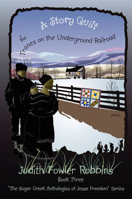 A Story Quilt: The Tranes on the Underground Railroad: Book Three, the Sugar Creek Anthologies of Jesse Freedom Series