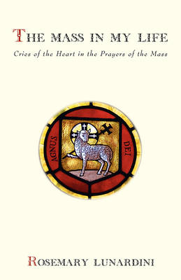 The Mass in My Life: Cries of the Heart in the Prayers of the Mass