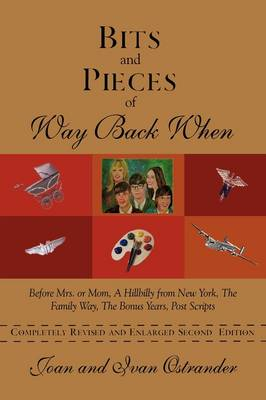 Bits and Pieces of Way Back When: Before Mrs. or Mom, a Hillbilly from New York, the Family Way, the Bonus Years, Post Scripts