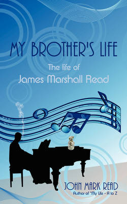 My Brother's Life: The Life of James Marshall Read