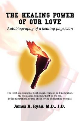 The Healing Power of Our Love: Autobiography of a Healing Physician