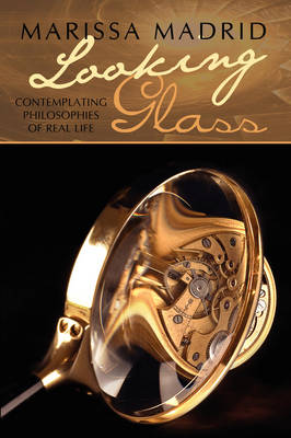 Looking Glass: Contemplating Philosophies of Real Life