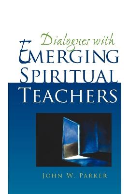 Dialogues with Emerging Spiritual Teachers