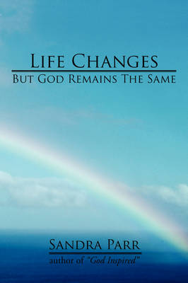 Life Changes But God Remains the Same: (Poems, Prose and Letters)