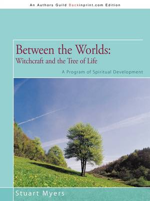 Between the Worlds: Witchcraft and the Tree of Life: A Program of Spiritual Development