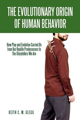 The Evolutionary Origin of Human Behavior: How Play and Evolution Carried Us from Our Reptile Predecessors to the Storytellers We Are