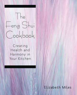 The Feng Shui Cookbook: Creating Health and Harmony in Your Kitchen