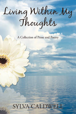 Living Within My Thoughts: A Collection of Prose and Poetry
