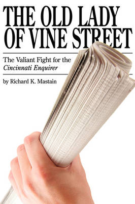 The Old Lady of Vine Street: The Valiant Fight for the Cincinnati Enquirer