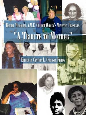 Bethel Memorial A.M.E. Church Women's Ministry Presents, a Tribute to Mother
