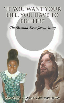 """""""If You Want Your Life, You Have to Fight!!!"""": The Brenda Saw Jesus Story"""